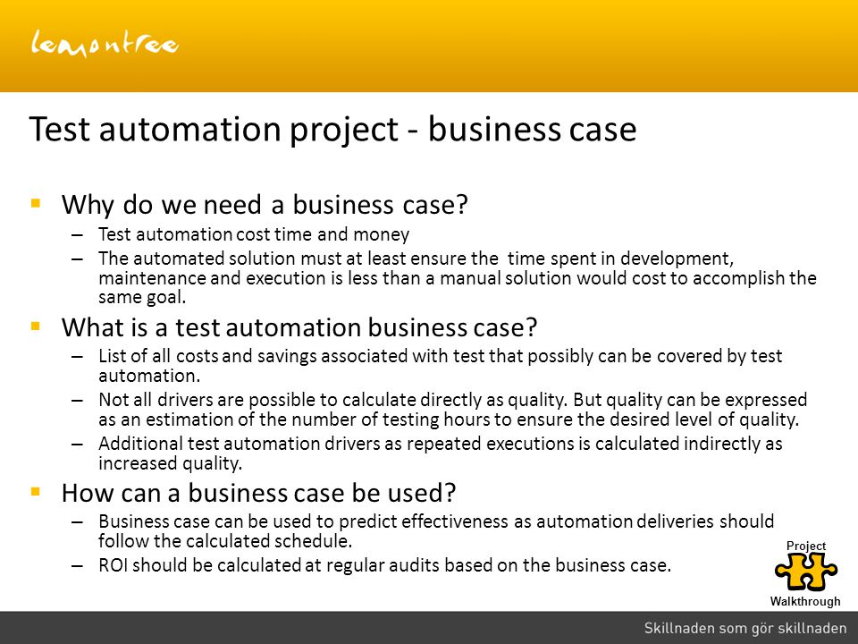 Test automation project - business case  Why do we need a business case.