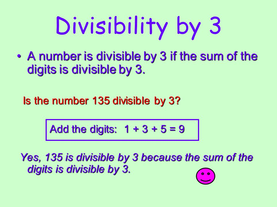 Divisibility by 3 A number is divisible by 3 if the sum of the digits is divisible by 3.A number is divisible by 3 if the sum of the digits is divisib