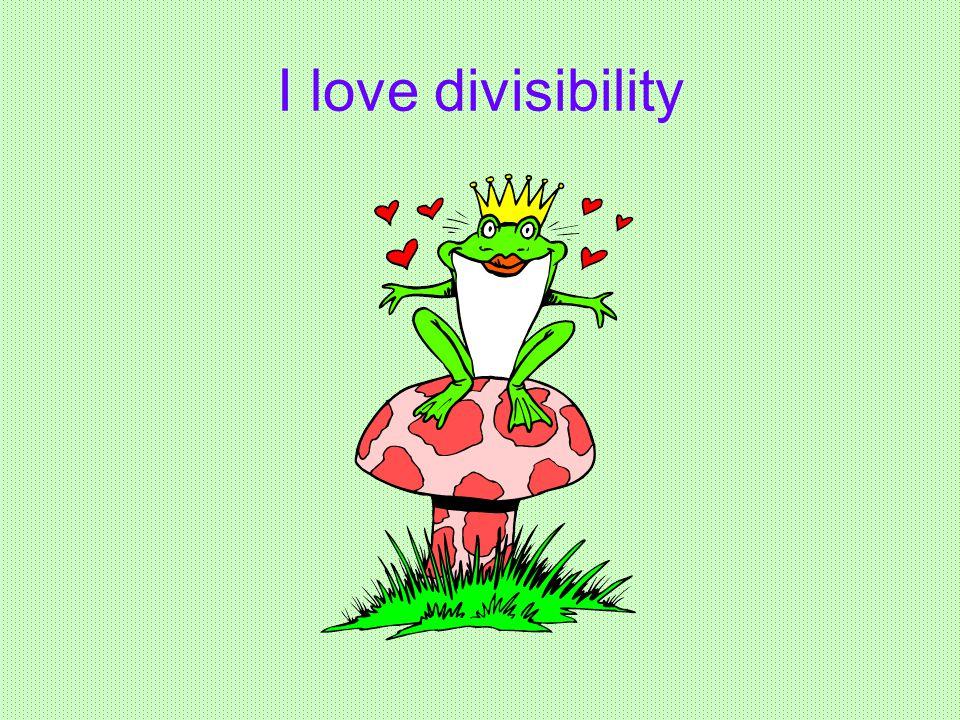 I love divisibility