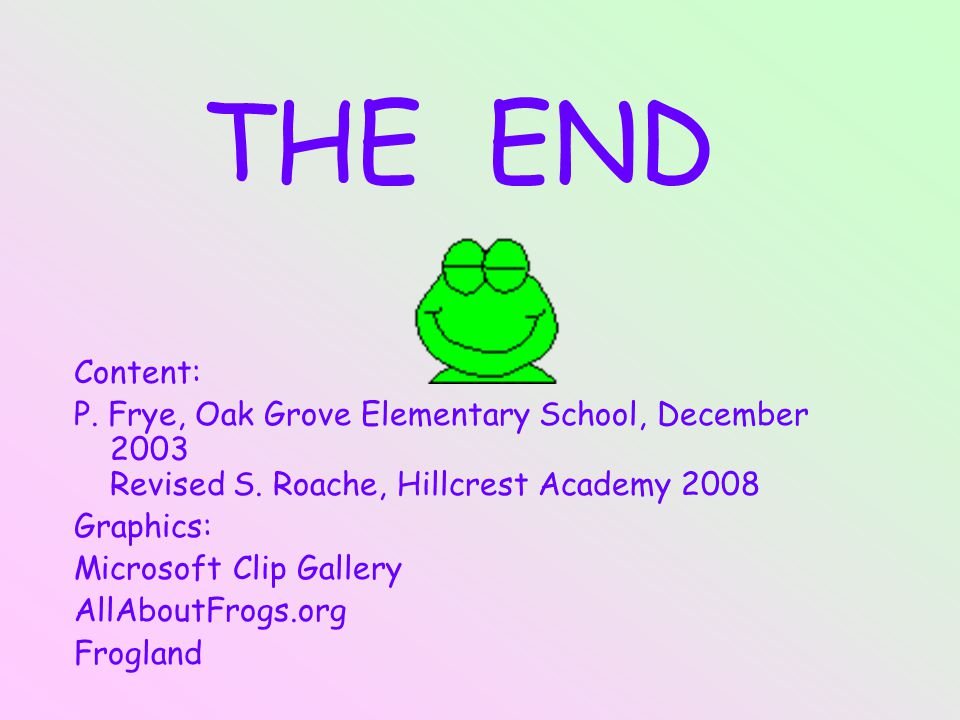 THE END Content: P. Frye, Oak Grove Elementary School, December 2003 Revised S.
