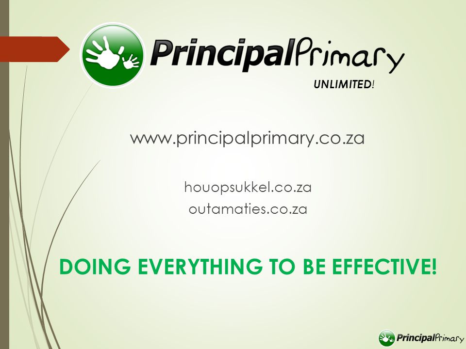 www.principalprimary.co.za houopsukkel.co.za outamaties.co.za DOING EVERYTHING TO BE EFFECTIVE.