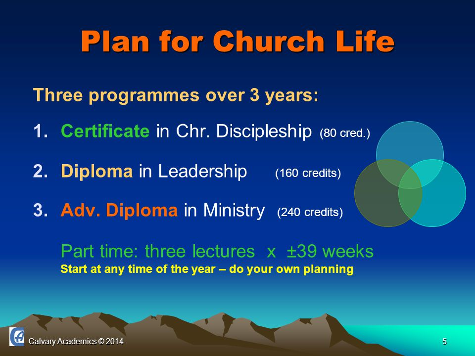 Calvary Academics © 20145 Plan for Church Life Three programmes over 3 years: 1.Certificate in Chr.