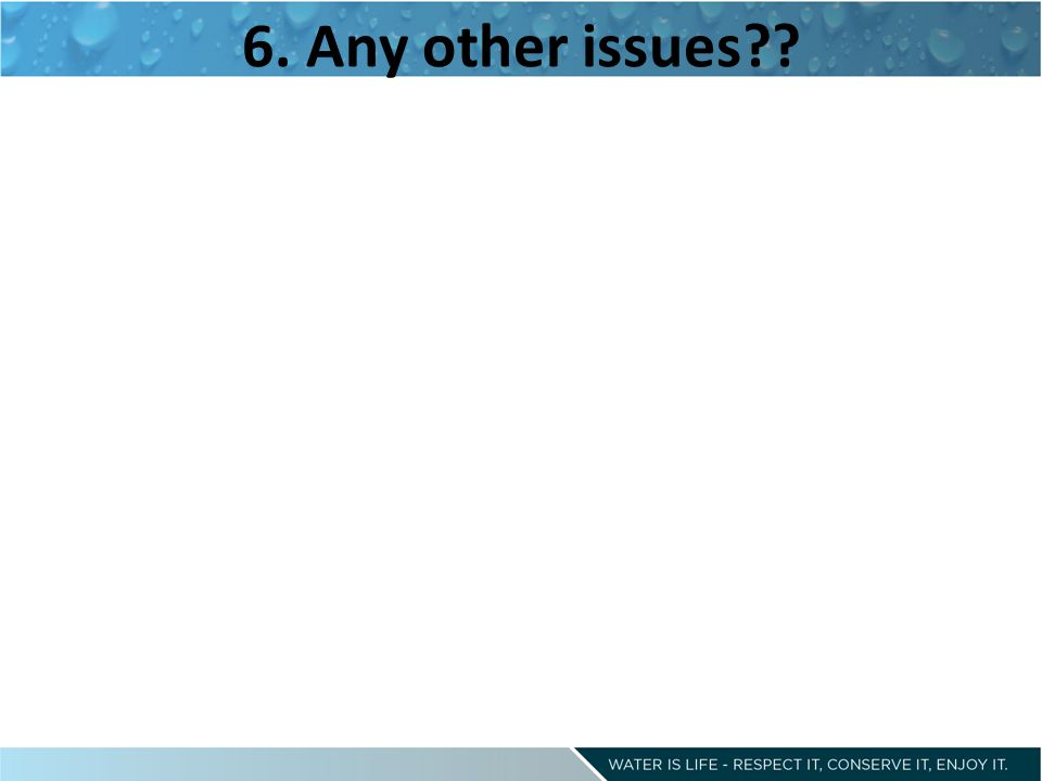6. Any other issues??