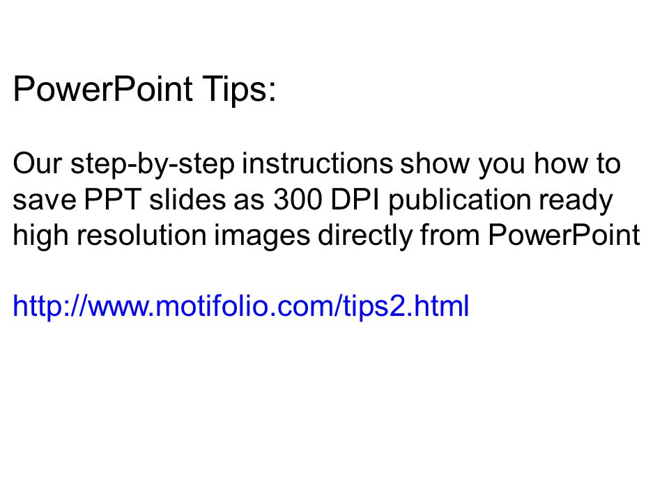 PowerPoint Tips: Our step-by-step instructions show you how to save PPT slides as 300 DPI publication ready high resolution images directly from Power