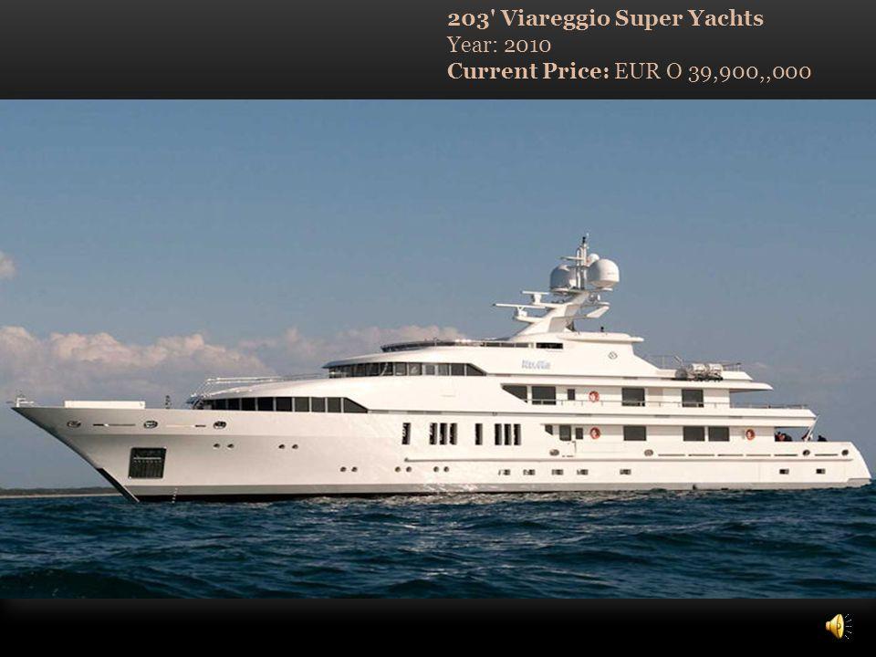 203 Viareggio Super Yachts Year: 2010 Current Price: EUR O 39,900,,000