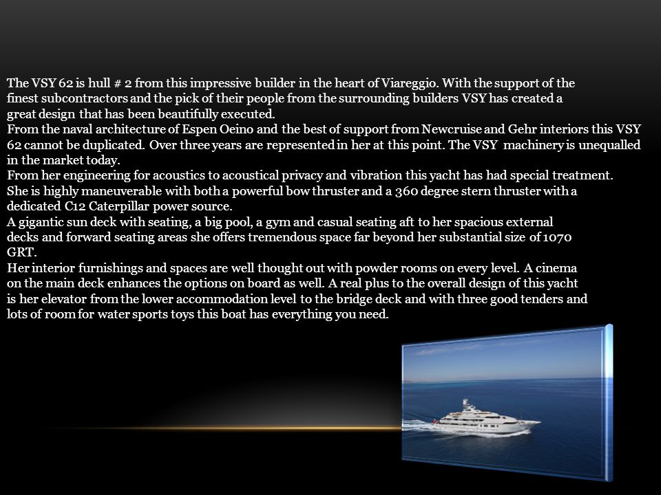 The VSY 62 is hull # 2 from this impressive builder in the heart of Viareggio.