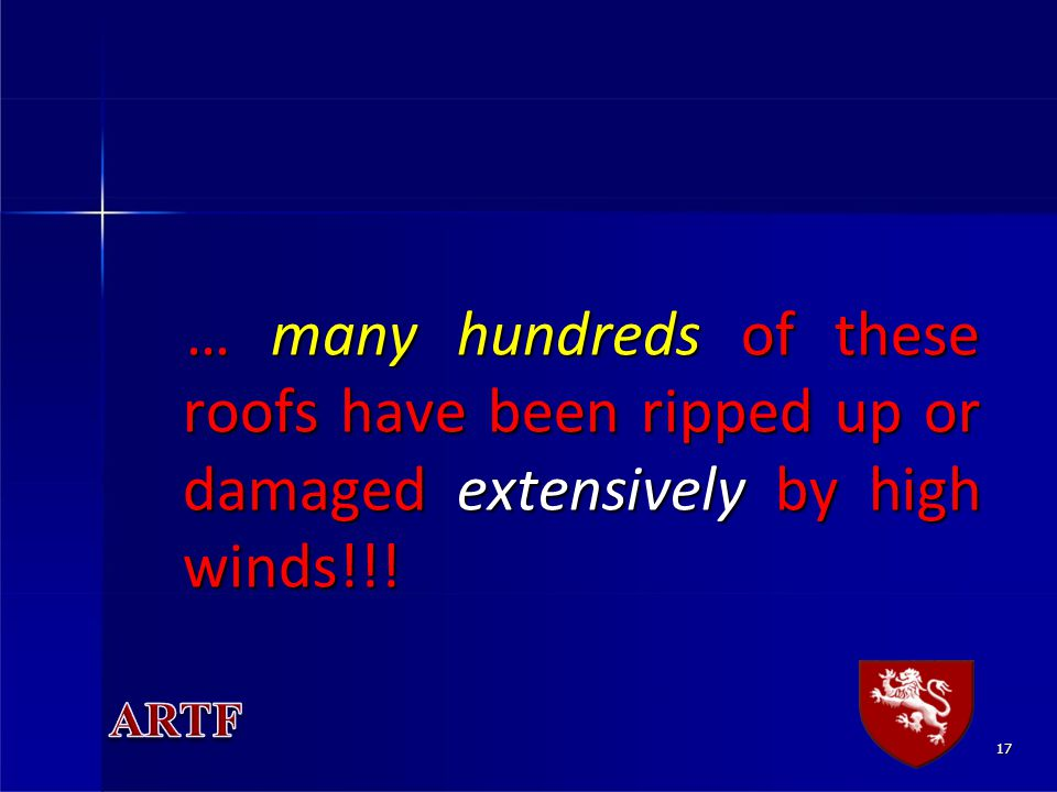 17 … many hundreds of these roofs have been ripped up or damaged extensively by high winds!!! … many hundreds of these roofs have been ripped up or da