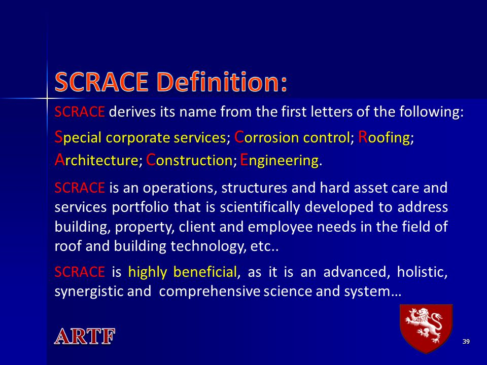39 SCRACE derives its name from the first letters of the following: S pecial corporate services; C orrosion control; R oofing; A rchitecture; C onstru
