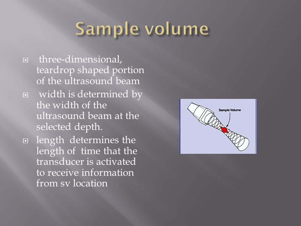  three-dimensional, teardrop shaped portion of the ultrasound beam  width is determined by the width of the ultrasound beam at the selected depth.