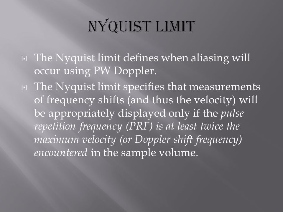  The Nyquist limit defines when aliasing will occur using PW Doppler.