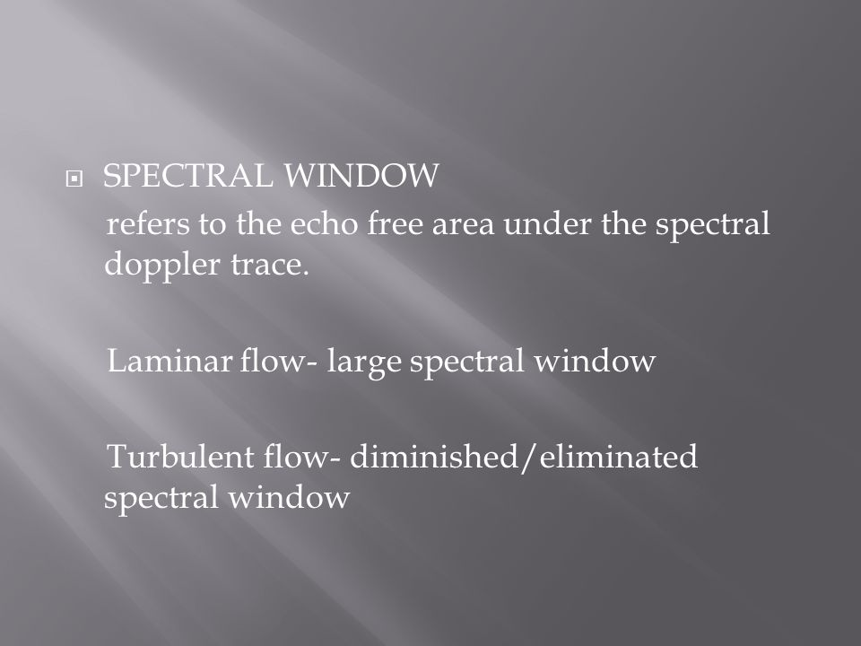  SPECTRAL WINDOW refers to the echo free area under the spectral doppler trace.