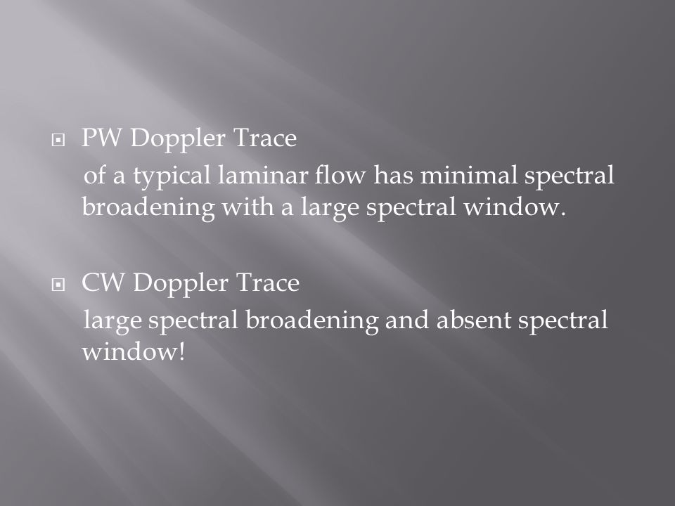  PW Doppler Trace of a typical laminar flow has minimal spectral broadening with a large spectral window.