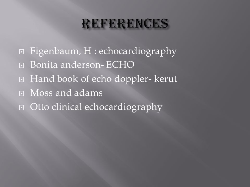  Figenbaum, H : echocardiography  Bonita anderson- ECHO  Hand book of echo doppler- kerut  Moss and adams  Otto clinical echocardiography