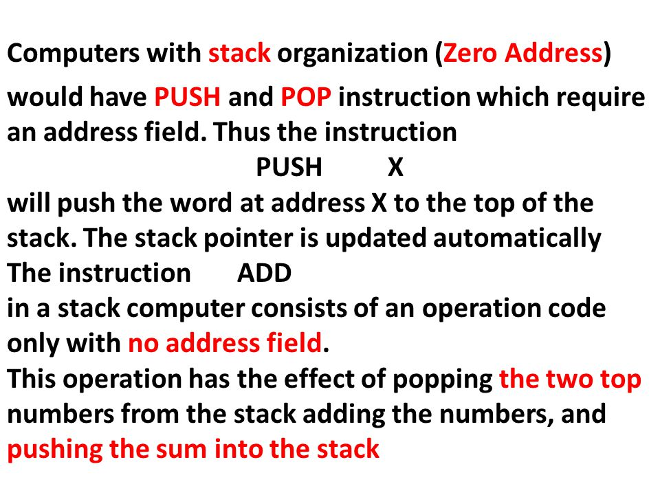 Computers with stack organization (Zero Address) would have PUSH and POP instruction which require an address field. Thus the instruction PUSHX will p