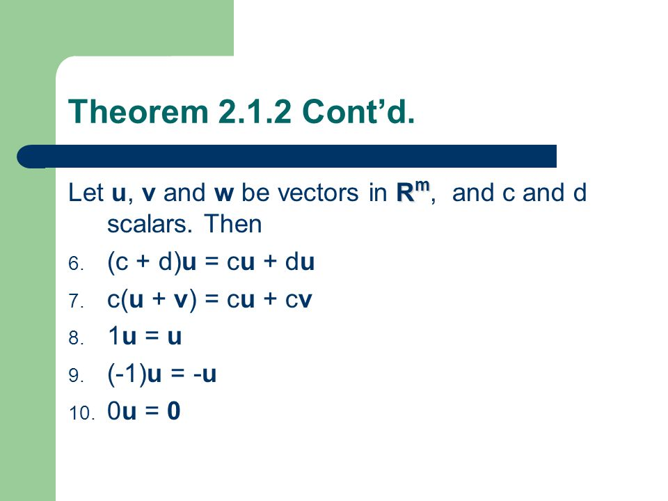 Theorem Cont'd. R m Let u, v and w be vectors in R m, and c and d scalars.