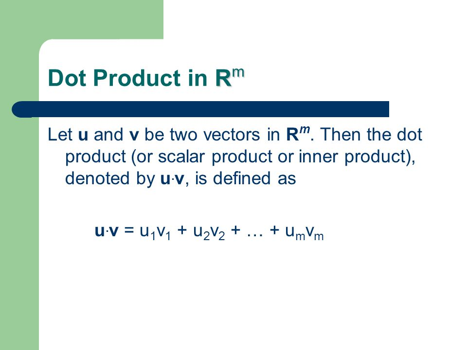 R m Dot Product in R m Let u and v be two vectors in R m.