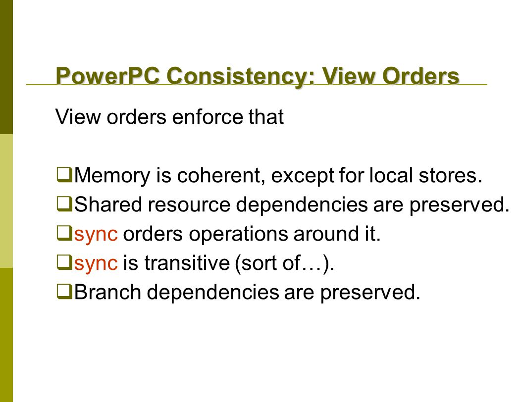 View orders enforce that  Memory is coherent, except for local stores.