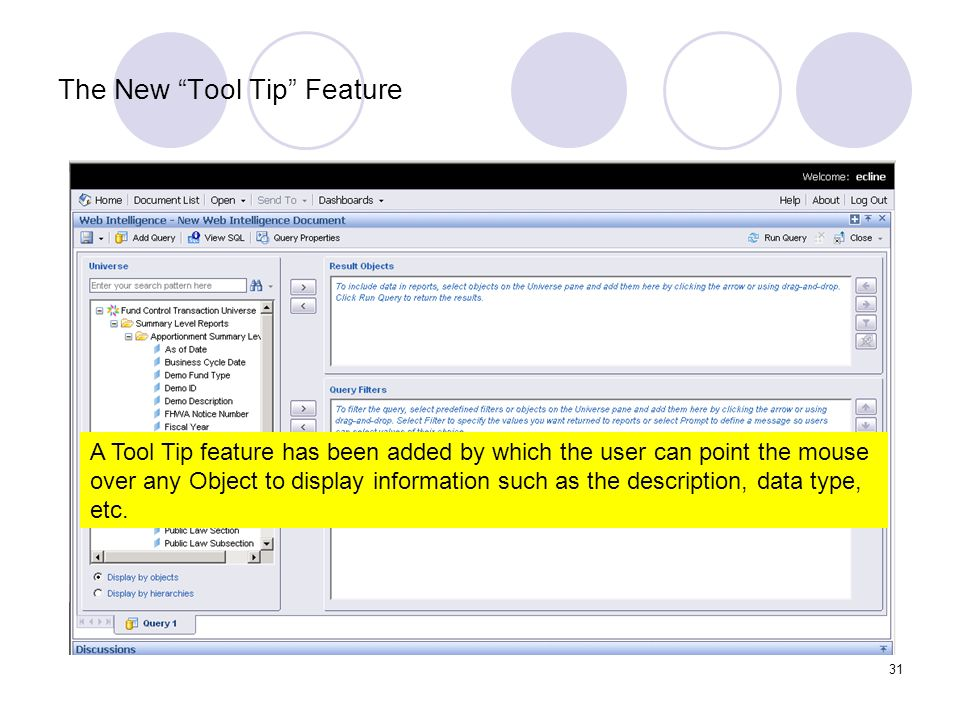 31 The New Tool Tip Feature A Tool Tip feature has been added by which the user can point the mouse over any Object to display information such as the description, data type, etc.