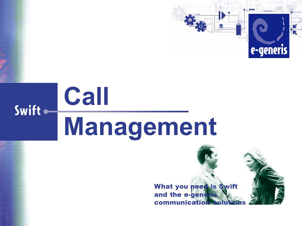 What you need is Swift and the e-generis communication solutions Call Management