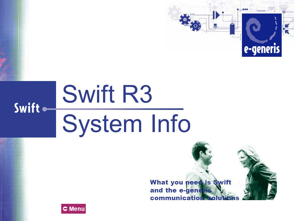 What you need is Swift and the e-generis communication solutions Swift R3 System Info  Menu