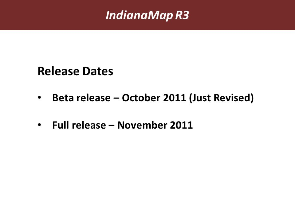Release Dates Beta release – October 2011 (Just Revised) Full release – November 2011 IndianaMap R3