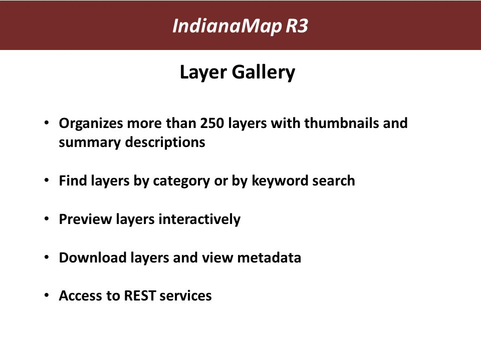 Layer Gallery Organizes more than 250 layers with thumbnails and summary descriptions Find layers by category or by keyword search Preview layers inte