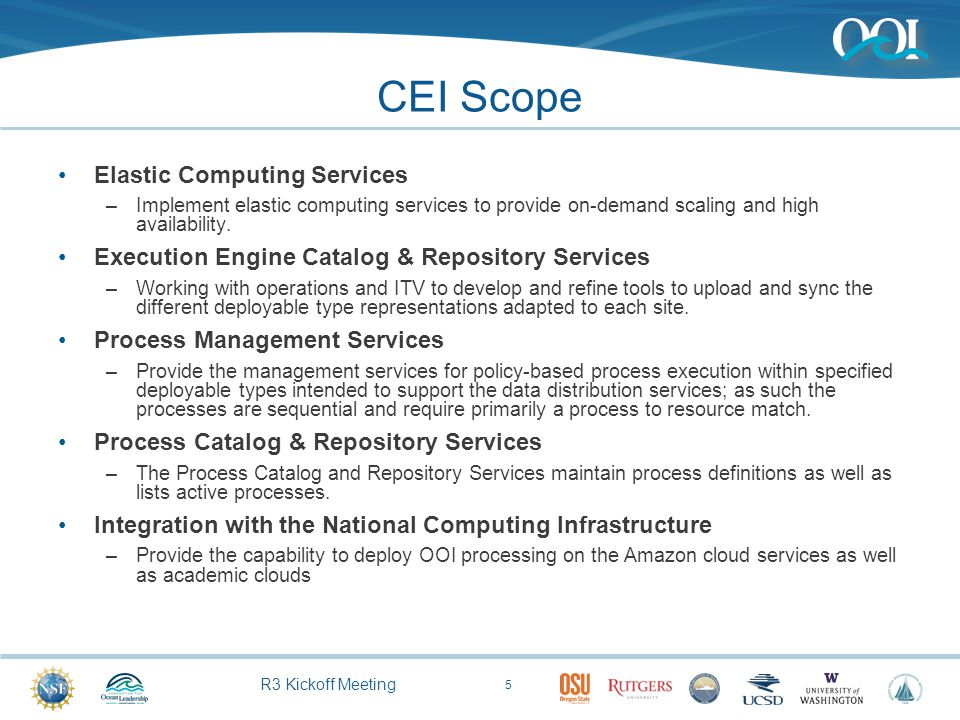 R3 Kickoff Meeting CEI Scope Elastic Computing Services –Implement elastic computing services to provide on-demand scaling and high availability. Exec