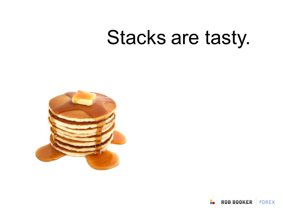 Stacks are tasty.