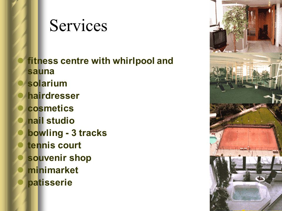 Services fitness centre with whirlpool and sauna solarium hairdresser cosmetics nail studio bowling - 3 tracks tennis court souvenir shop minimarket p