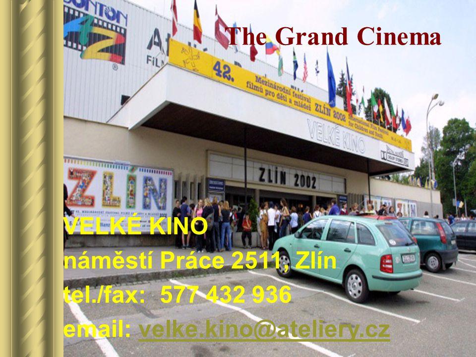 The Grand Cinema VELKÉ KINO náměstí Práce 2511, Zlín tel./fax: 577 432 936 email: velke.kino@ateliery.czvelke.kino@ateliery.cz