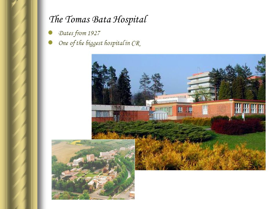 The Tomas Bata Hospital Dates from 1927 One of the biggest hospital in CR