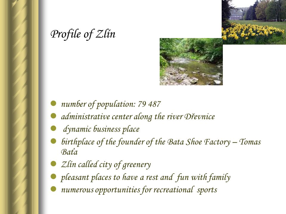 Profile of Zlín number of population: 79 487 administrative center along the river Dřevnice dynamic business place birthplace of the founder of the Ba
