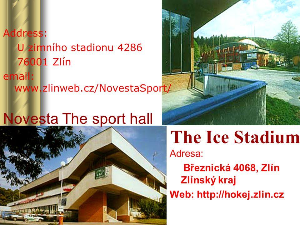 The Ice Stadium Adresa: Březnická 4068, Zlín Zlínský kraj Web: http://hokej.zlin.cz Novesta The sport hall Address: U zimního stadionu 4286 76001 Zlín email: www.zlinweb.cz/NovestaSport/