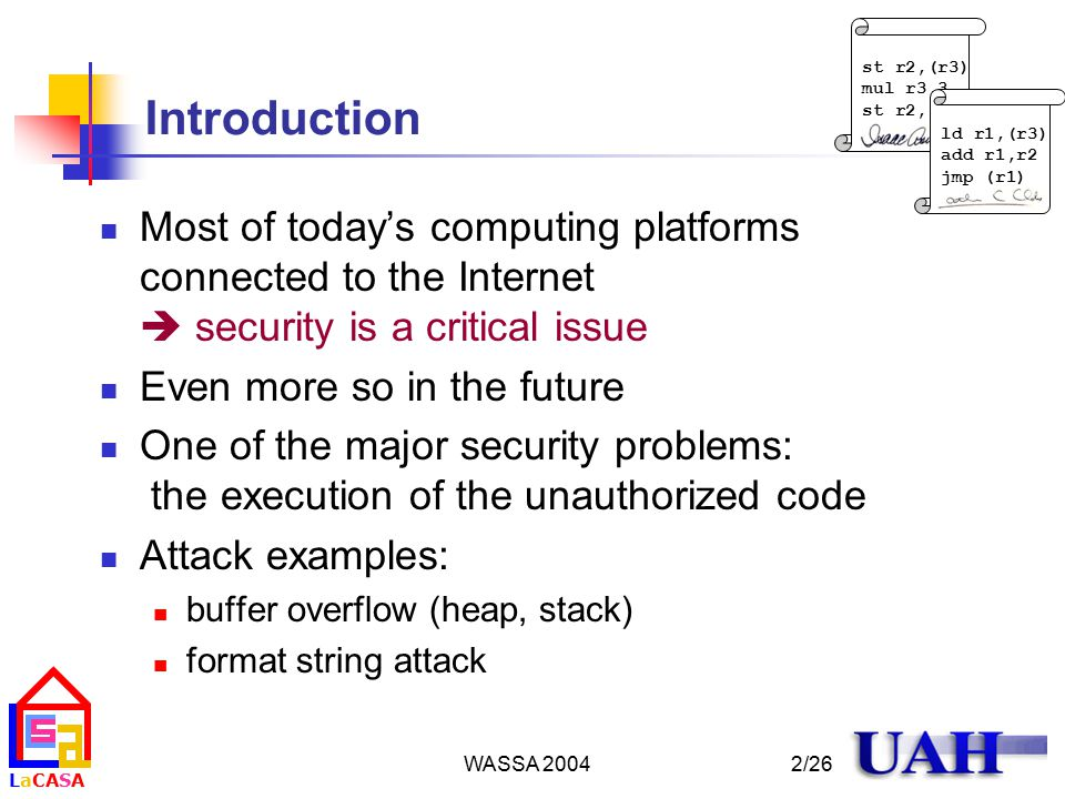 LaCASALaCASA WASSA 2004 st r2,(r3) mul r3,3 st r2,(r3) ld r1,(r3) add r1,r2 jmp (r1) 2/26 Introduction Most of today's computing platforms connected t