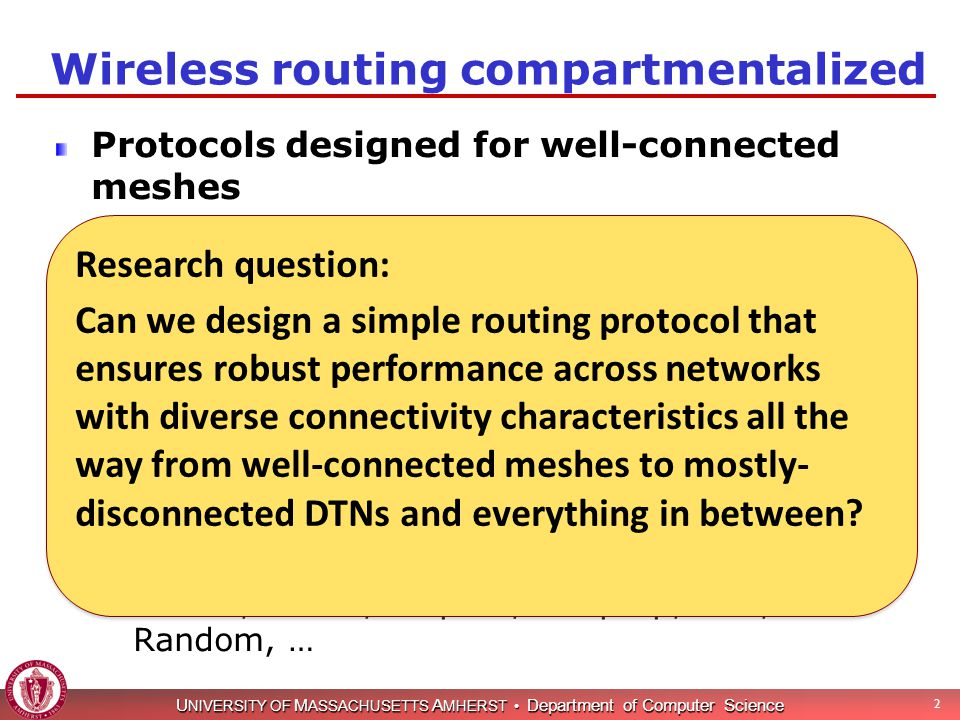 U NIVERSITY OF M ASSACHUSETTS A MHERST Department of Computer Science 2 Wireless routing compartmentalized Protocols designed for well-connected meshe