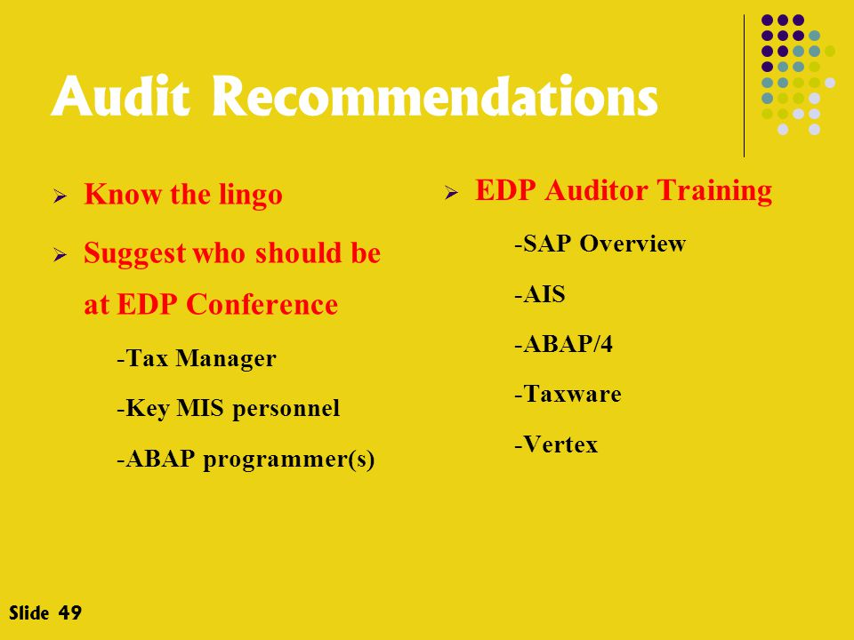 Audit Recommendations  Know the lingo  Suggest who should be at EDP Conference -Tax Manager -Key MIS personnel -ABAP programmer(s)  EDP Auditor Tra