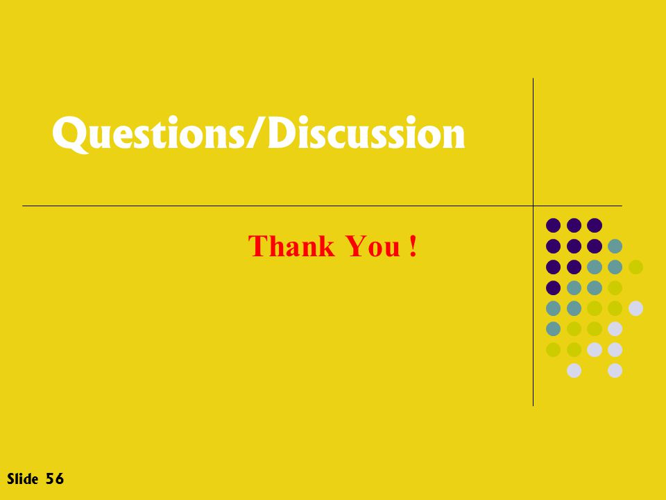 Questions/Discussion Thank You ! Slide 56