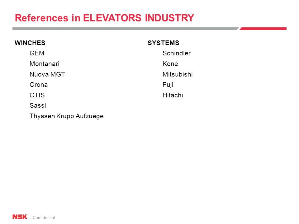 Confidential References in ELEVATORS INDUSTRY WINCHES GEM Montanari Nuova MGT Orona OTIS Sassi Thyssen Krupp Aufzuege SYSTEMS Schindler Kone Mitsubishi Fuji Hitachi