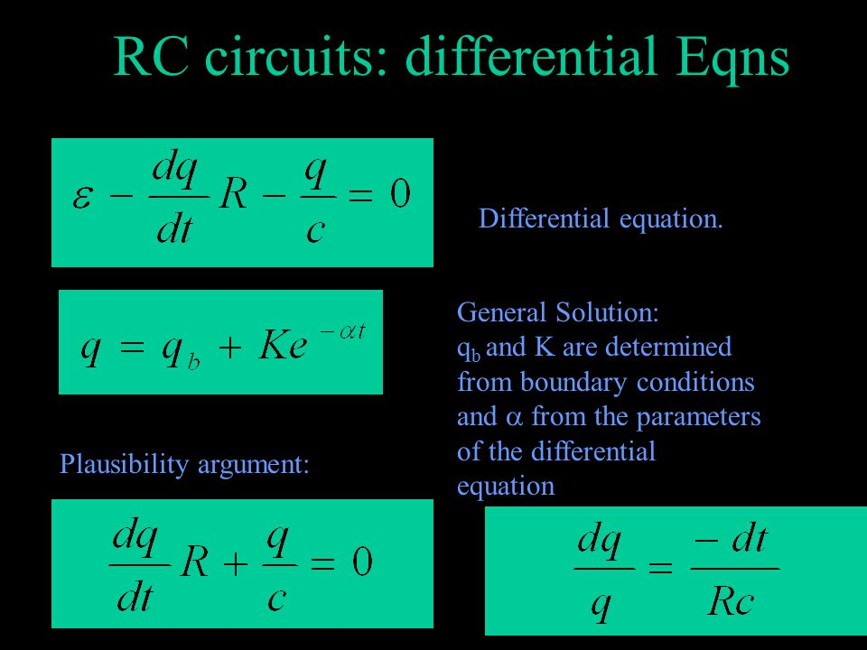 RC circuits: Prior to Steady-State +– E R S1S1 C Recall: the voltage across a capacitor is: V=q/C When the capacitor is fully charged the voltage is  ( e.g.