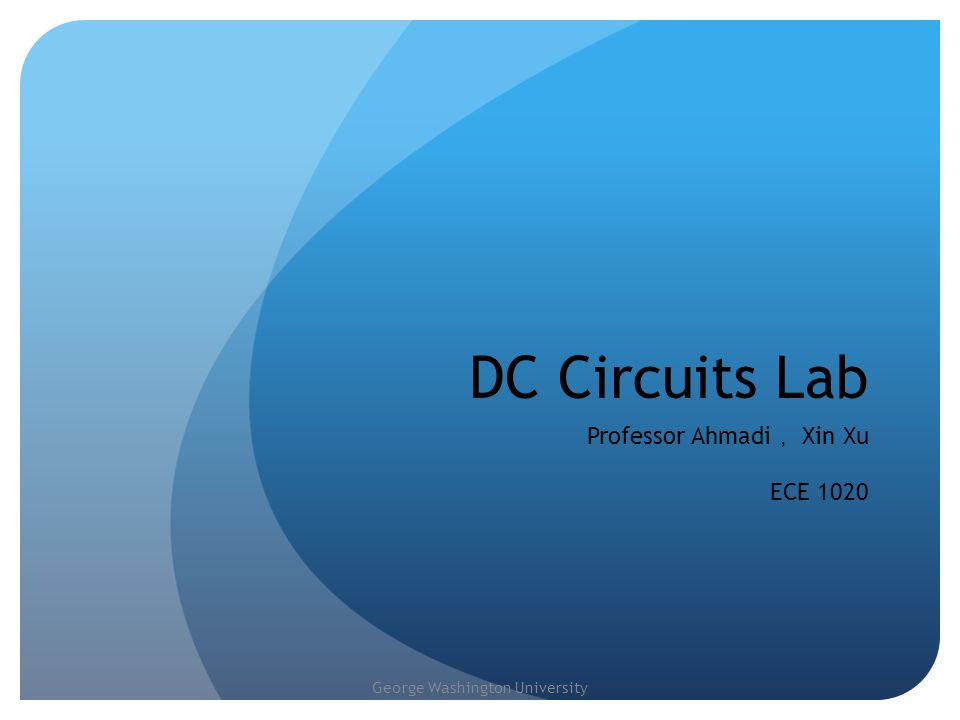 George Washington University Outline DC and AC circuit Omh's Law Equivalent resistance in series and parallel cuicuits Exercises & Homework