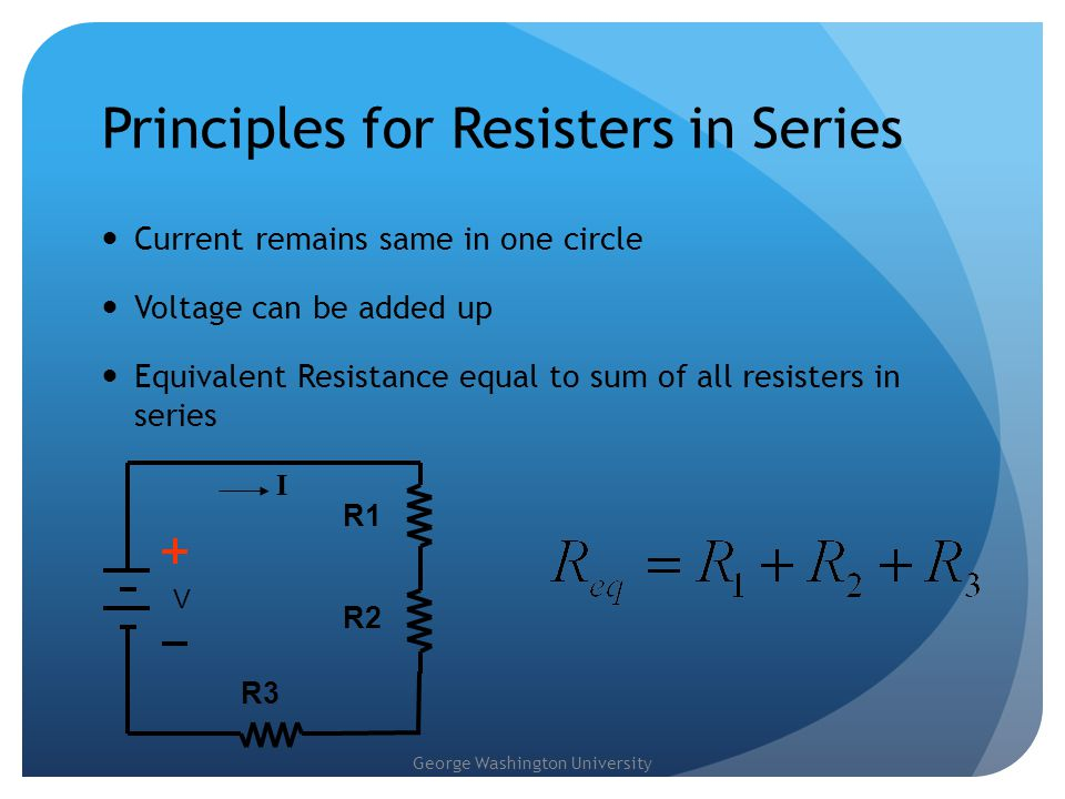 George Washington University Exercises - parallel Given a circuit with a power source V = 12V,find the loop current if 3 resistances are connected in parallel V R1R2 R3 Find the current I by hand, and then build the circuit using the online interactive simulator What is the current I if all resistances are doubled What is the current I if all resistances are reduced by 50% I = ?