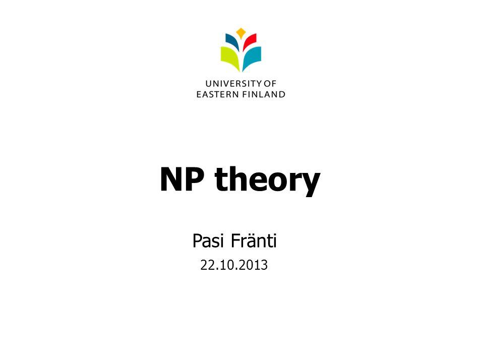 NP theory Pasi Fränti 22.10.2013