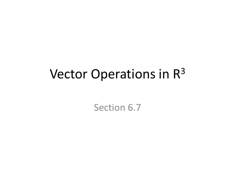Vector Operations in R 3 Section 6.7