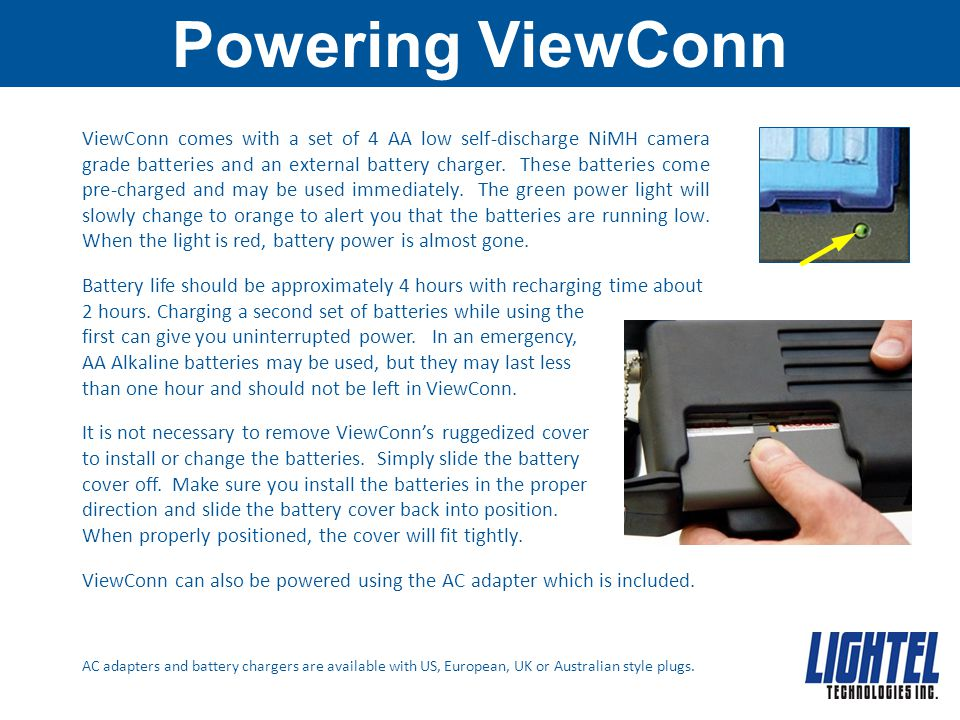 Powering ViewConn ViewConn comes with a set of 4 AA low self-discharge NiMH camera grade batteries and an external battery charger.