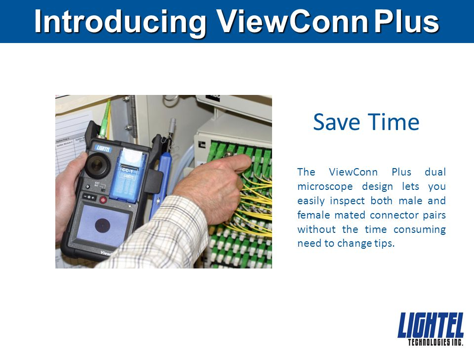 The ViewConn Plus dual microscope design lets you easily inspect both male and female mated connector pairs without the time consuming need to change tips.