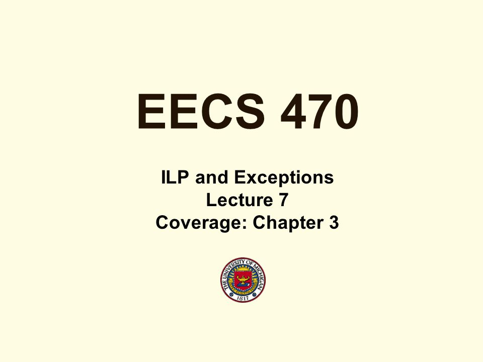 EECS 470 ILP and Exceptions Lecture 7 Coverage: Chapter 3