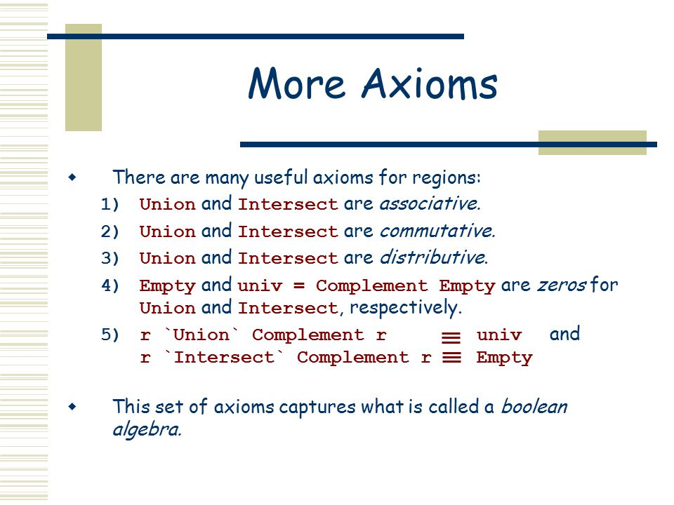 More Axioms  There are many useful axioms for regions: 1)Union and Intersect are associative.