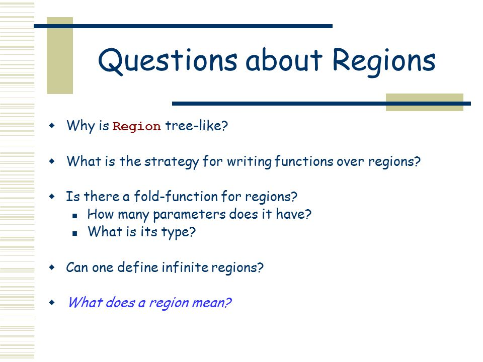 Questions about Regions  Why is Region tree-like.