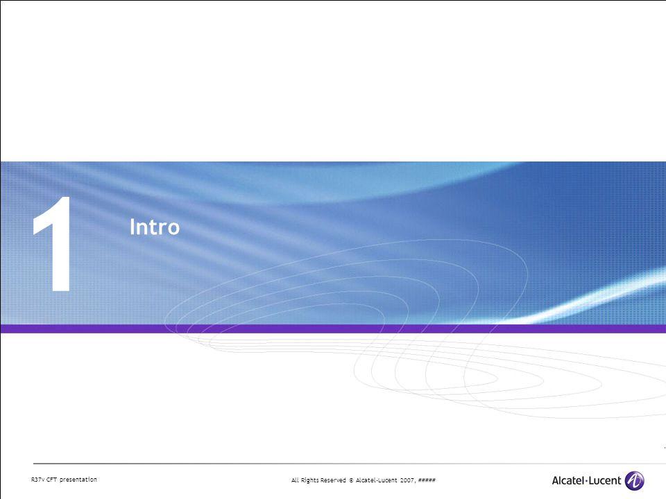 All Rights Reserved © Alcatel-Lucent 2007, ##### R37v CFT presentation 5 Customer Focussed Testing