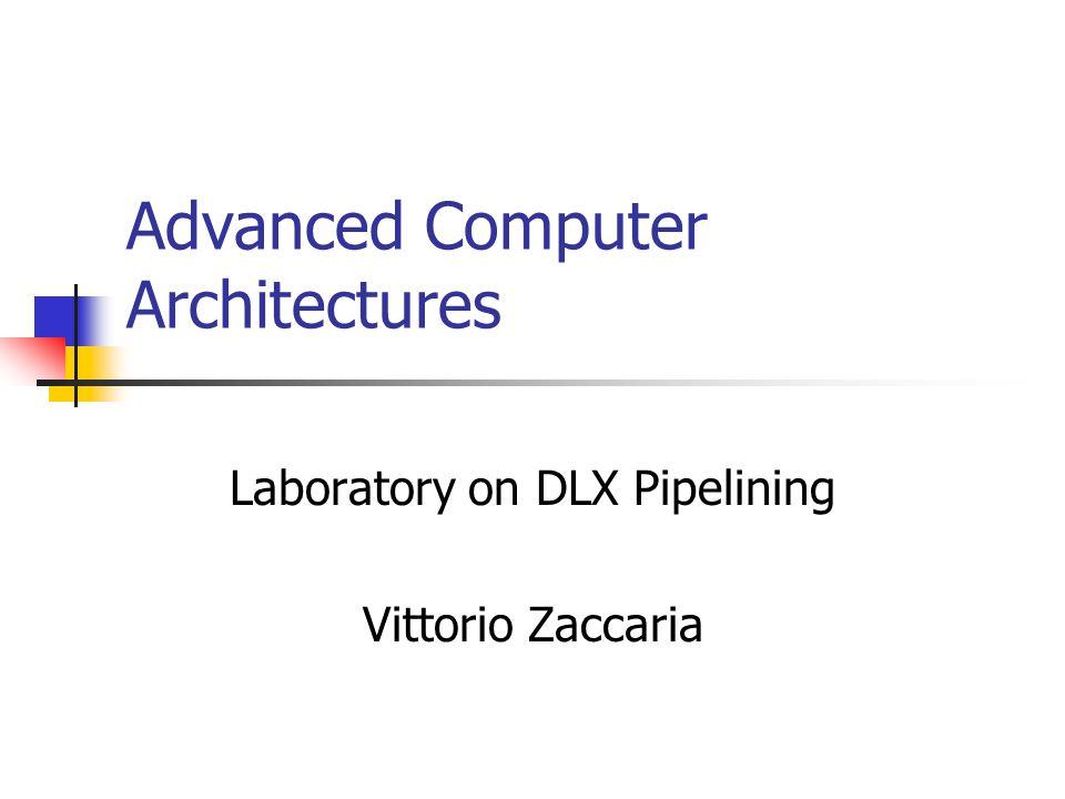Advanced Computer Architectures Laboratory on DLX Pipelining Vittorio Zaccaria